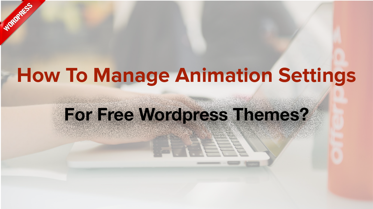 How to manage animation settings for Free WordPress themes?