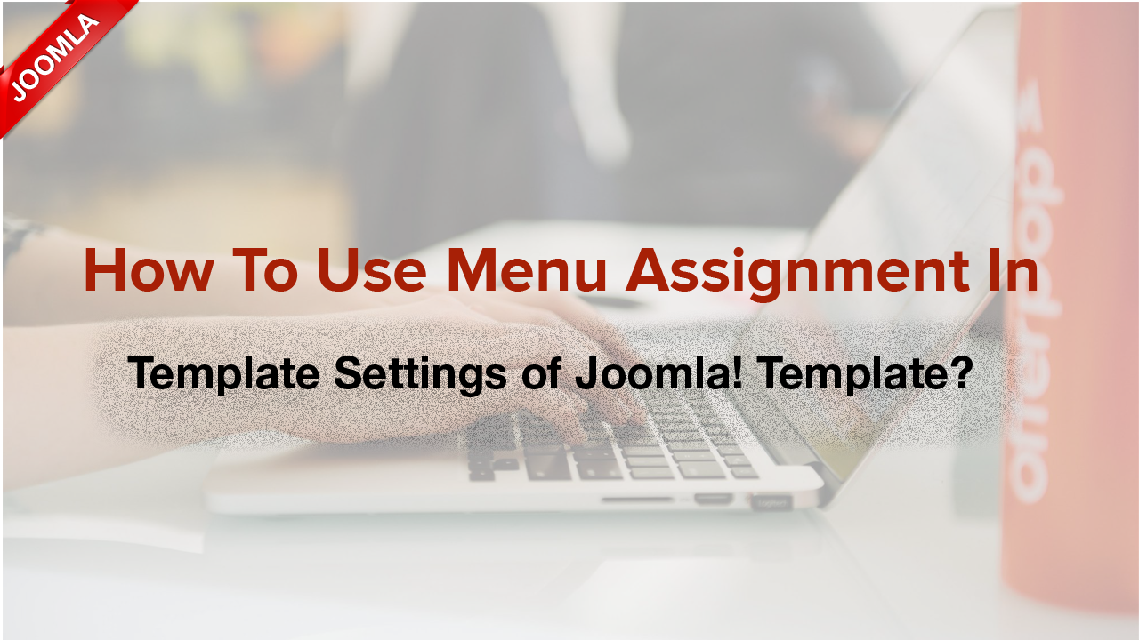How to use Menu Assignment via Template Settings for Joomla! templates?