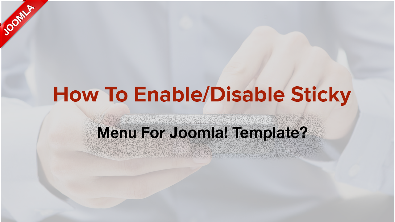 How to enable/disable sticky menu for Joomla! templates?