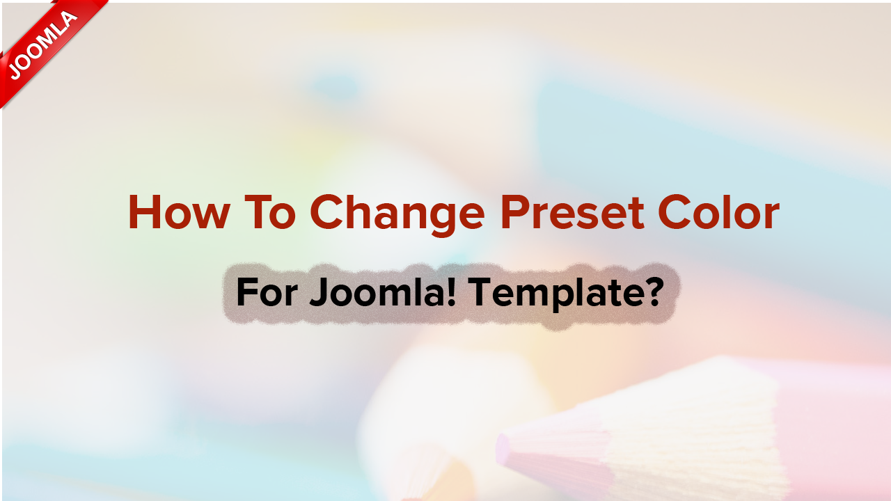 How to change color styles for Joomla! templates?