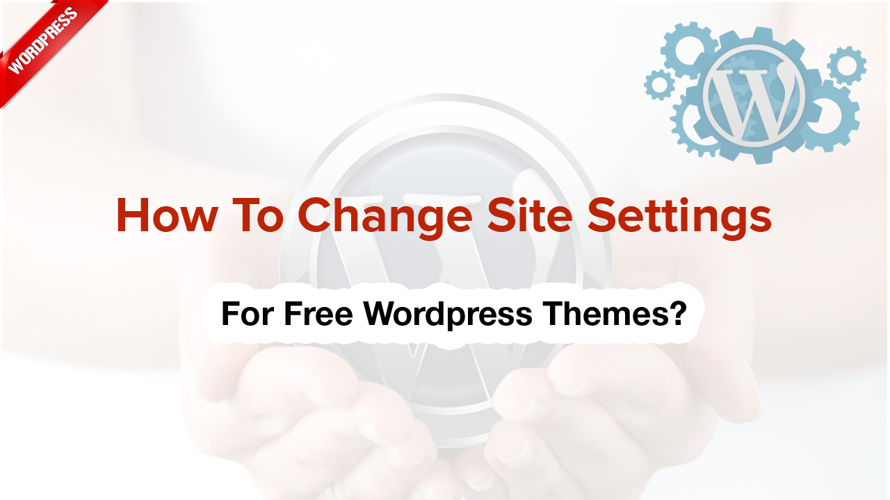 How to change Site Settings for WordPress themes?