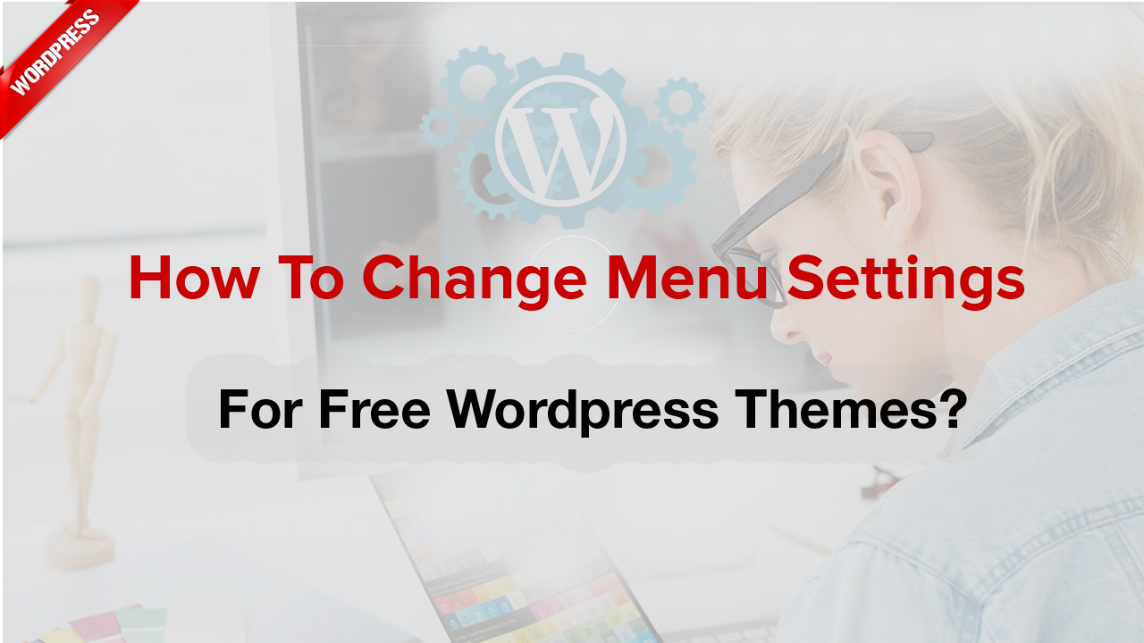 How to change menu settings for Free WordPress themes?