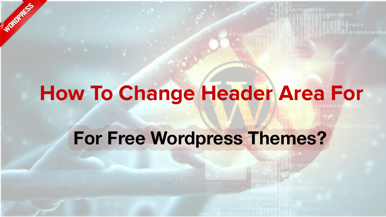 How to change header area for Free WordPress themes?
