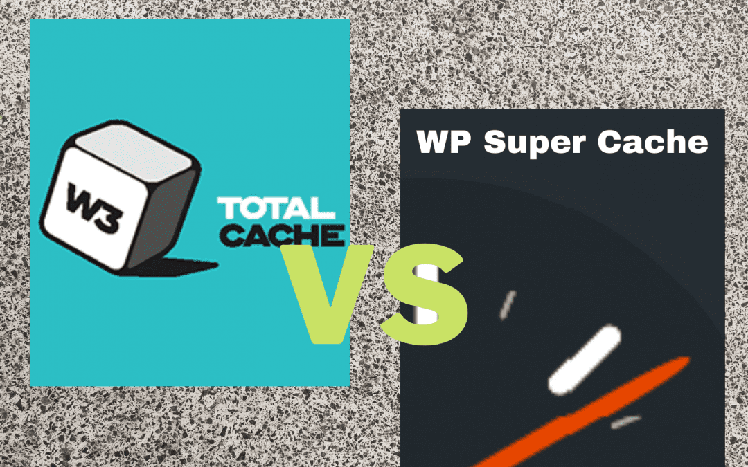 W3 Total Cache vs WP Super Cache: Which one is better?