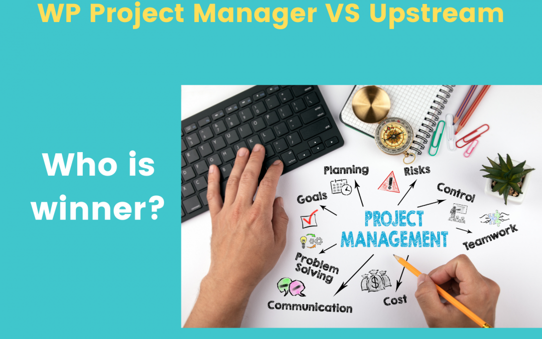 WP Project Manager Vs Upstream (Free version): Who is winner?