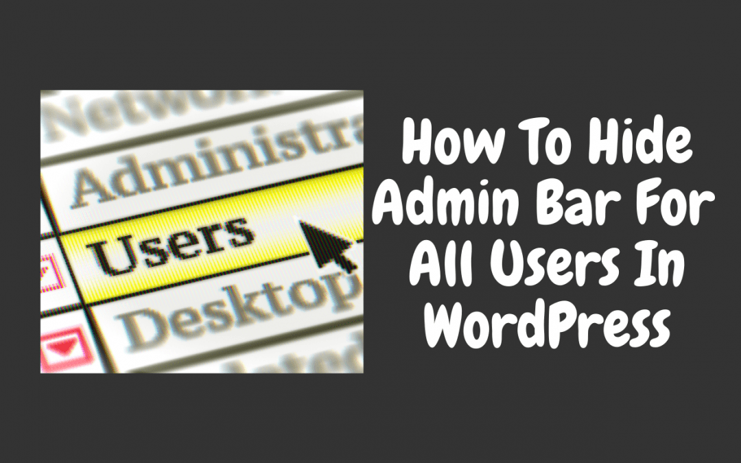 How to hide admin bar for all Users in WordPress